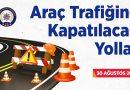 Ankara'da 30 Ağustos Zafer Bayramı Törenleri Dolayısıyla Araç Trafiğine Kapatılacak Yollar